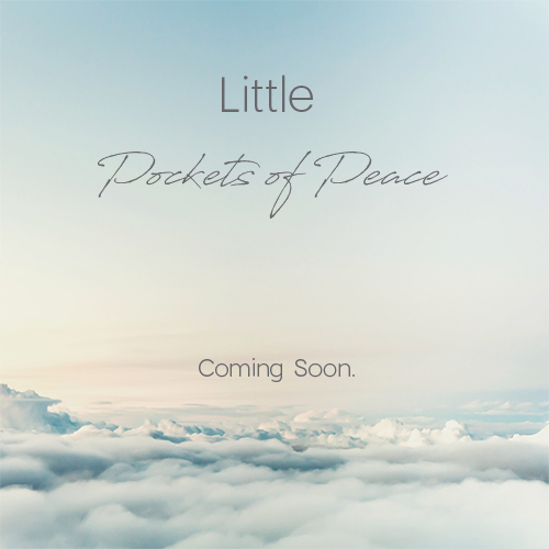Little Pockets of Peace Coming Soon.